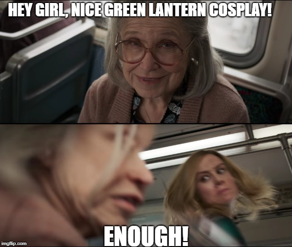 Captain Marvel Punches Old Lady (Batman meme v2.0?) | HEY GIRL, NICE GREEN LANTERN COSPLAY! ENOUGH! | image tagged in marvel,captain marvel,batman slapping robin,avengers,old lady | made w/ Imgflip meme maker