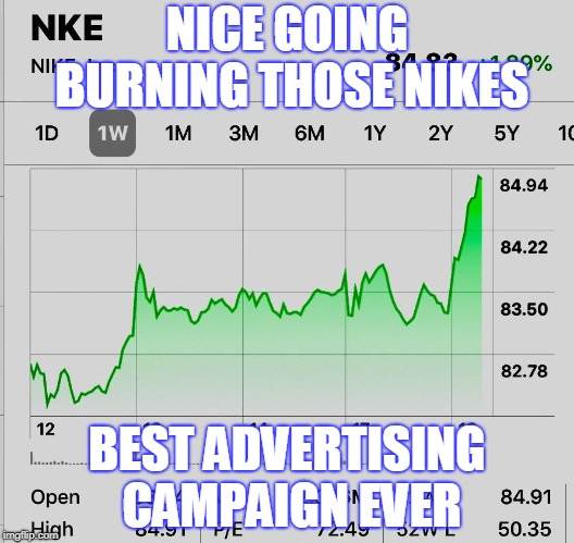 Nike Stock | NICE GOING BURNING THOSE NIKES BEST ADVERTISING CAMPAIGN EVER | image tagged in nike boycott | made w/ Imgflip meme maker