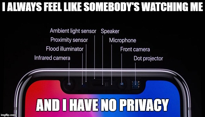 I ALWAYS FEEL LIKE SOMEBODY'S WATCHING ME; AND I HAVE NO PRIVACY | image tagged in iphone x,stalker,stalking,watching,camera,phone | made w/ Imgflip meme maker