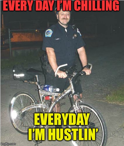 Just chillin | EVERY DAY I'M CHILLING EVERYDAY I'M HUSTLIN' | image tagged in chill,hustlin | made w/ Imgflip meme maker