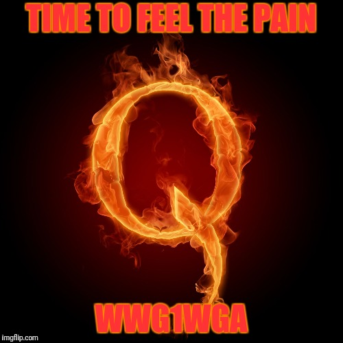 Satanic globalists and Deepstaters.... Here Comes The Pain | TIME TO FEEL THE PAIN WWG1WGA | image tagged in q-anon,corruption,satanic globalists,deepstate | made w/ Imgflip meme maker