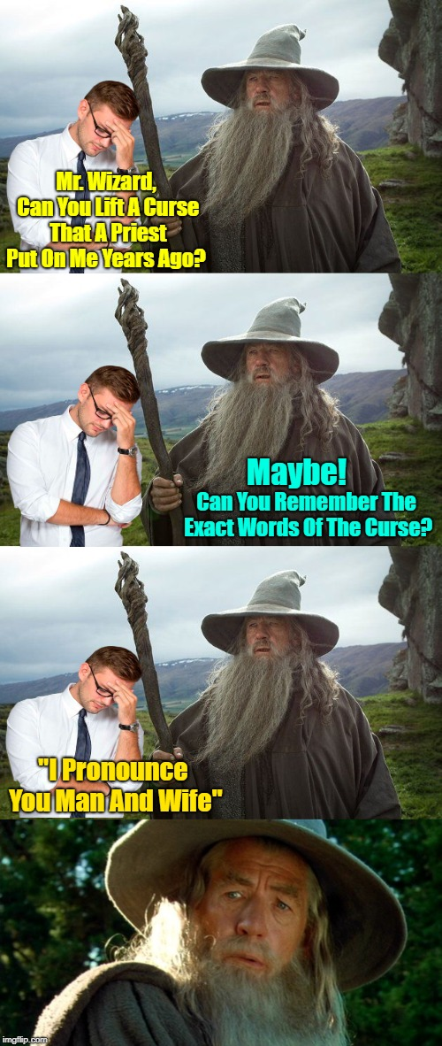 "Only if it was that easy | Mr. Wizard, Can You Lift A Curse That A Priest Put On Me Years Ago? Can You Remember The Exact Words Of The Curse? Maybe! ""I Pronounce You M 