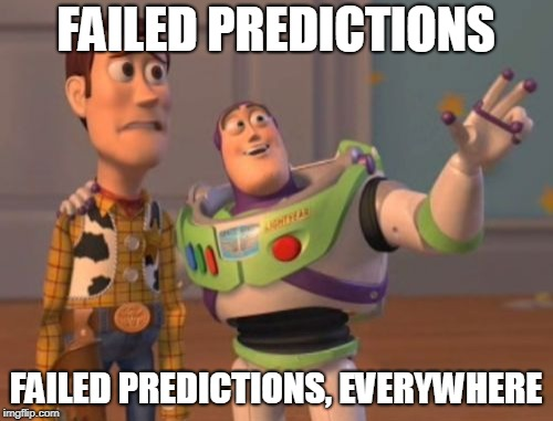 X, X Everywhere Meme | FAILED PREDICTIONS FAILED PREDICTIONS, EVERYWHERE | image tagged in memes,x x everywhere | made w/ Imgflip meme maker