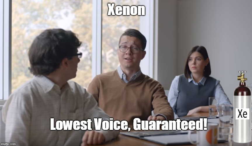 How Low Can You Go? | Xenon Lowest Voice, Guaranteed! | image tagged in funny memes,commercials | made w/ Imgflip meme maker