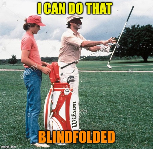 I CAN DO THAT BLINDFOLDED | made w/ Imgflip meme maker
