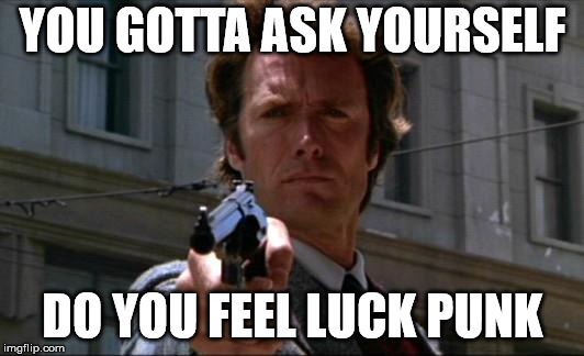 Clint Eastwood | YOU GOTTA ASK YOURSELF DO YOU FEEL LUCK PUNK | image tagged in clint eastwood | made w/ Imgflip meme maker