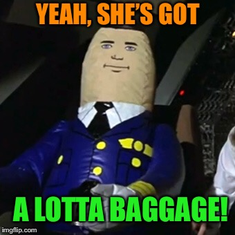 YEAH, SHE'S GOT A LOTTA BAGGAGE! | made w/ Imgflip meme maker