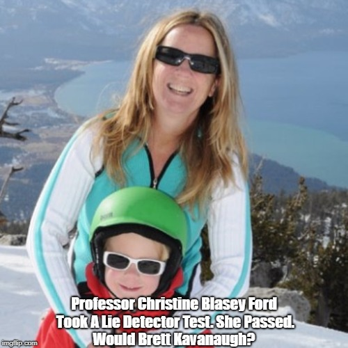 Professor Christine Blasey Ford Took A Lie Detector Test. She Passed. Would Brett Kavanaugh? | made w/ Imgflip meme maker