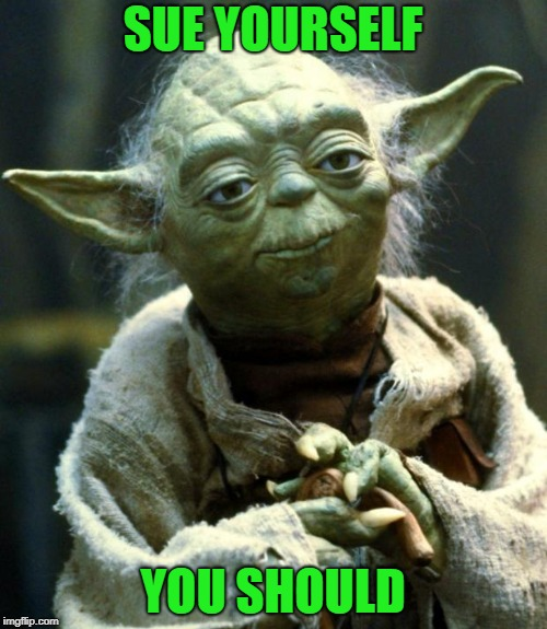 Star Wars Yoda Meme | SUE YOURSELF YOU SHOULD | image tagged in memes,star wars yoda | made w/ Imgflip meme maker