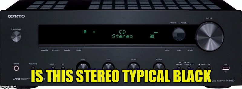 Not Sure If Sound Machine or Racist | IS THIS STEREO TYPICAL BLACK | image tagged in memes,stereotypes,racism | made w/ Imgflip meme maker