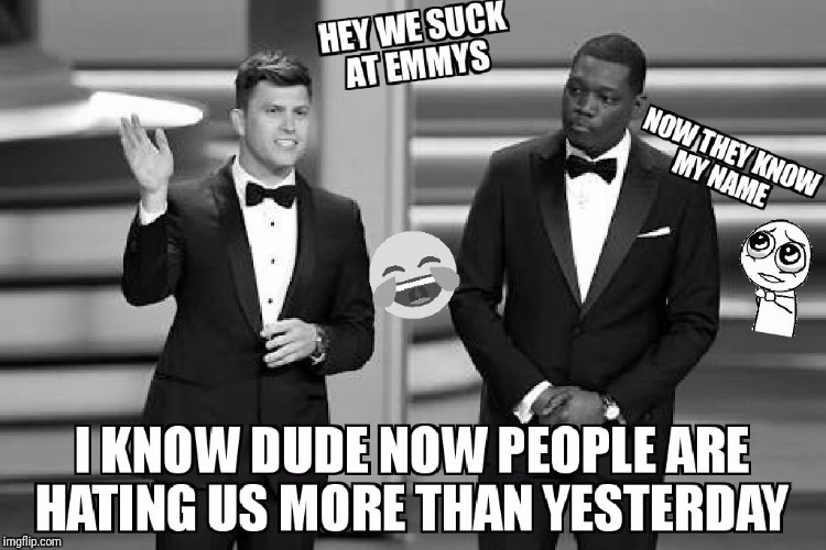 Emmys awards meme | image tagged in emmys memes,funny memes,lol so funny,laughing,roflmao,hahaha | made w/ Imgflip meme maker