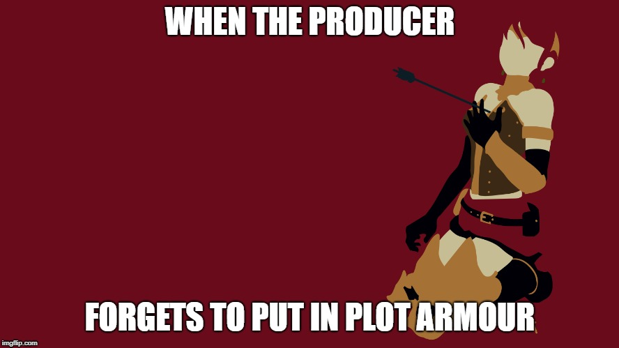 Plot Armour |  WHEN THE PRODUCER; FORGETS TO PUT IN PLOT ARMOUR | image tagged in pyrrha,nikos,plot,armour,anime,rwby | made w/ Imgflip meme maker