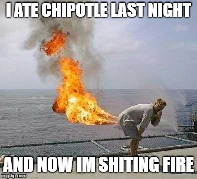 Darti Boy | I ATE CHIPOTLE LAST NIGHT AND NOW IM SHITING FIRE | image tagged in memes,darti boy | made w/ Imgflip meme maker