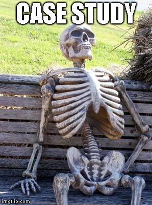 Waiting Skeleton Meme | CASE STUDY | image tagged in memes,waiting skeleton | made w/ Imgflip meme maker