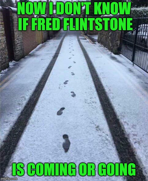 NOW I DON'T KNOW IF FRED FLINTSTONE IS COMING OR GOING | made w/ Imgflip meme maker