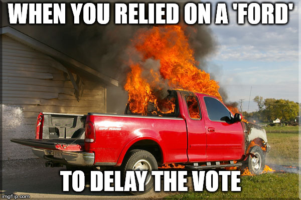 Politicians laughing | WHEN YOU RELIED ON A 'FORD' TO DELAY THE VOTE | image tagged in politicians laughing | made w/ Imgflip meme maker