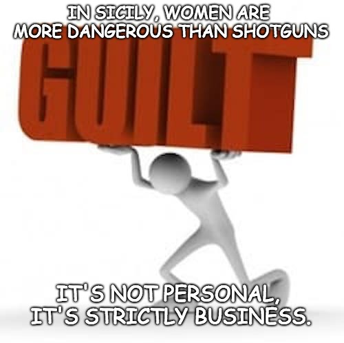 IN SICILY, WOMEN ARE MORE DANGEROUS THAN SHOTGUNS IT'S NOT PERSONAL, IT'S STRICTLY BUSINESS. | made w/ Imgflip meme maker