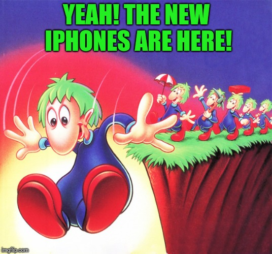 New iPhone lemmings | YEAH! THE NEW IPHONES ARE HERE! | image tagged in iphone,lemmings,pipe_picasso | made w/ Imgflip meme maker