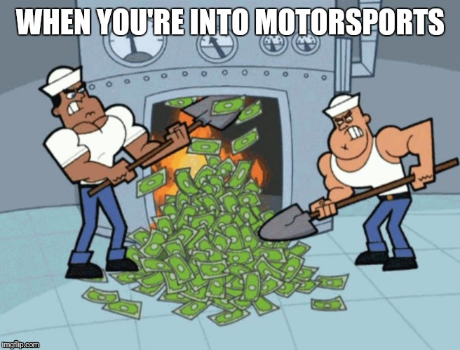 Thought drugs were bad until I got into motorsports.  | WHEN YOU'RE INTO MOTORSPORTS | image tagged in motorsport,motorcycle,racing,drag racing,motocross | made w/ Imgflip meme maker