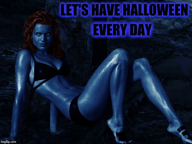 Mystique | LET'S HAVE HALLOWEEN EVERY DAY | image tagged in mystique | made w/ Imgflip meme maker