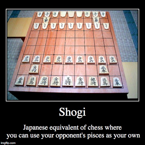 Shogi | Shogi | Japanese equivalent of chess where you can use your opponent's pisces as your own | image tagged in demotivationals,shogi,chess,japan | made w/ Imgflip demotivational maker