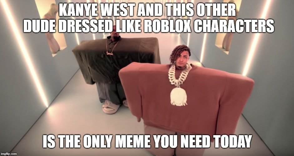 Rappers these days | KANYE WEST AND THIS OTHER DUDE DRESSED LIKE ROBLOX CHARACTERS IS THE ONLY MEME YOU NEED TODAY | image tagged in memes,funny,dank memes,roblox,kanye west | made w/ Imgflip meme maker