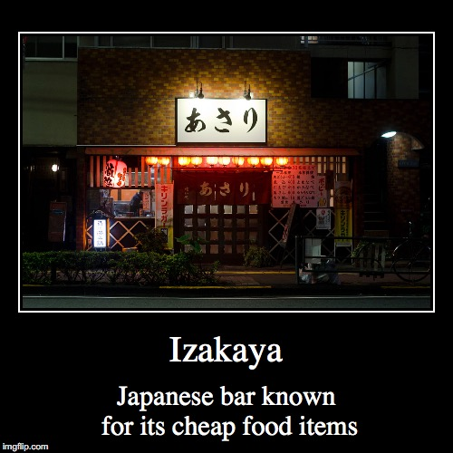 Izakaya | Izakaya | Japanese bar known for its cheap food items | image tagged in demotivationals,izakaya,japan,bar | made w/ Imgflip demotivational maker