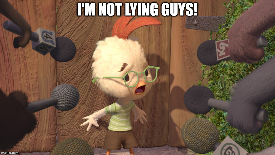 Chicken Little | I'M NOT LYING GUYS! | image tagged in chicken little | made w/ Imgflip meme maker