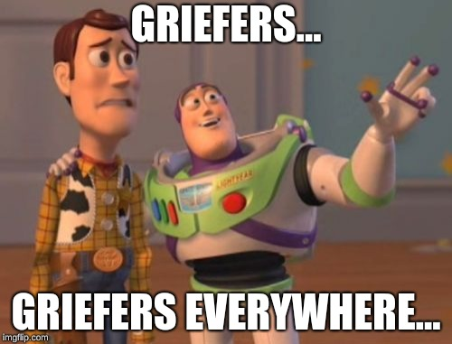 Griefers..., Griefers Everywhere... |  GRIEFERS... GRIEFERS EVERYWHERE... | image tagged in memes,x x everywhere,rockstar,gta 5 | made w/ Imgflip meme maker