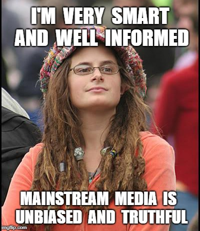 Useful idiots love fake news  | I'M  VERY  SMART AND  WELL  INFORMED MAINSTREAM  MEDIA  IS    UNBIASED  AND  TRUTHFUL | image tagged in liberal,media,fake news,progressives,democrats | made w/ Imgflip meme maker