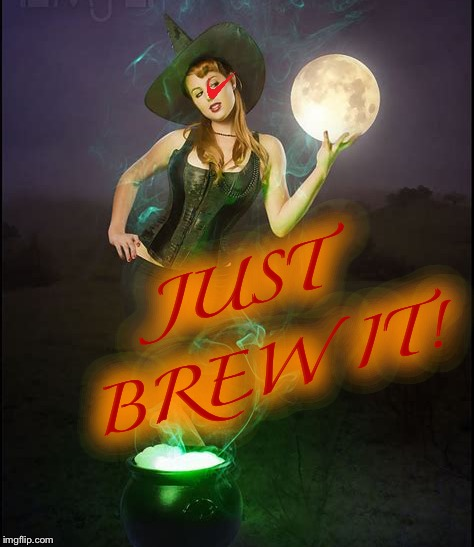 JUST BREW IT! | made w/ Imgflip meme maker
