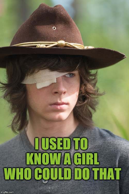 Carl eye patch | I USED TO KNOW A GIRL WHO COULD DO THAT | image tagged in carl eye patch | made w/ Imgflip meme maker