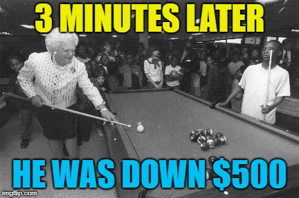 snookered | 3 MINUTES LATER HE WAS DOWN $500 | image tagged in snookered | made w/ Imgflip meme maker