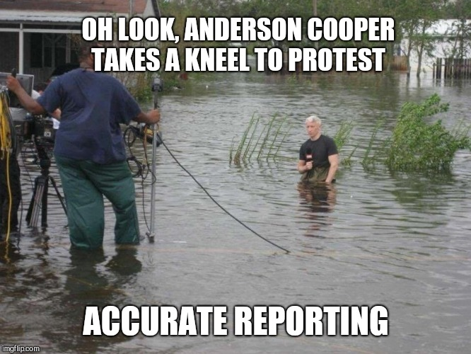 CNN's Anderson Cooper on knees in water |  OH LOOK, ANDERSON COOPER TAKES A KNEEL TO PROTEST; ACCURATE REPORTING | image tagged in cnn's anderson cooper on knees in water,take a knee,duping the public,wow factor | made w/ Imgflip meme maker