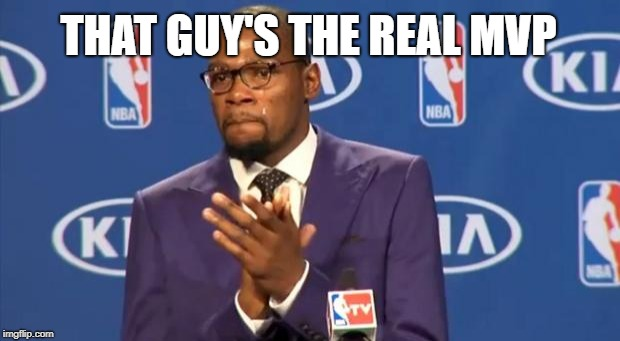 You The Real MVP Meme | THAT GUY'S THE REAL MVP | image tagged in memes,you the real mvp | made w/ Imgflip meme maker