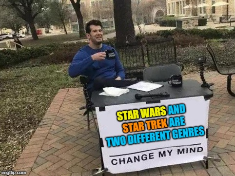 Star Trek is science fiction; Star Wars is fantasy. | STAR WARS AND STAR TREK ARE TWO DIFFERENT GENRES STAR WARS STAR TREK | image tagged in change my mind,memes,hello i'd like to start an argument please,star wars,star trek,internet troll | made w/ Imgflip meme maker