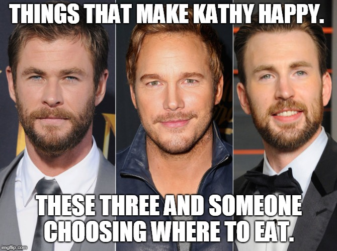 THINGS THAT MAKE KATHY HAPPY. THESE THREE AND SOMEONE CHOOSING WHERE TO EAT. | image tagged in chris x 3 | made w/ Imgflip meme maker
