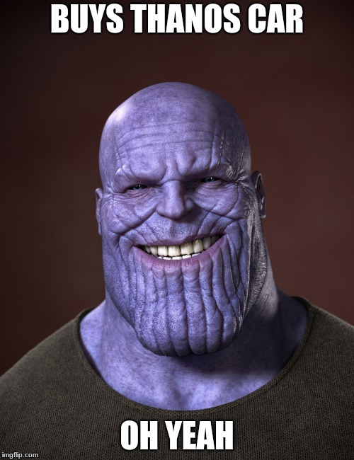 Thanos | BUYS THANOS CAR OH YEAH | image tagged in thanos | made w/ Imgflip meme maker
