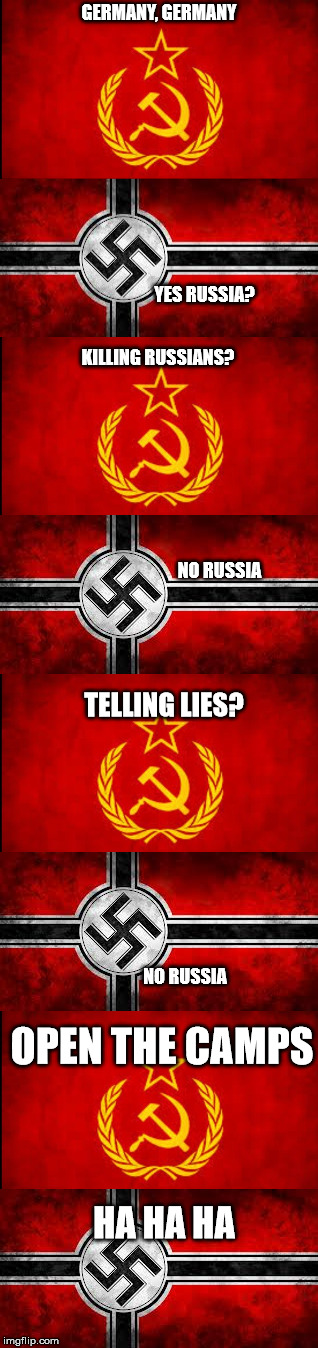 Banned in Poland | GERMANY, GERMANY YES RUSSIA? KILLING RUSSIANS? NO RUSSIA TELLING LIES? NO RUSSIA OPEN THE CAMPS HA HA HA | image tagged in russia,germany,johnny johnny yes papa,history | made w/ Imgflip meme maker
