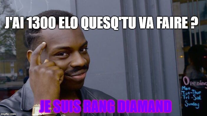 Roll Safe Think About It Meme | JE SUIS RANG DIAMAND J'AI 1300 ELO QUESQ'TU VA FAIRE ? | image tagged in memes,roll safe think about it | made w/ Imgflip meme maker