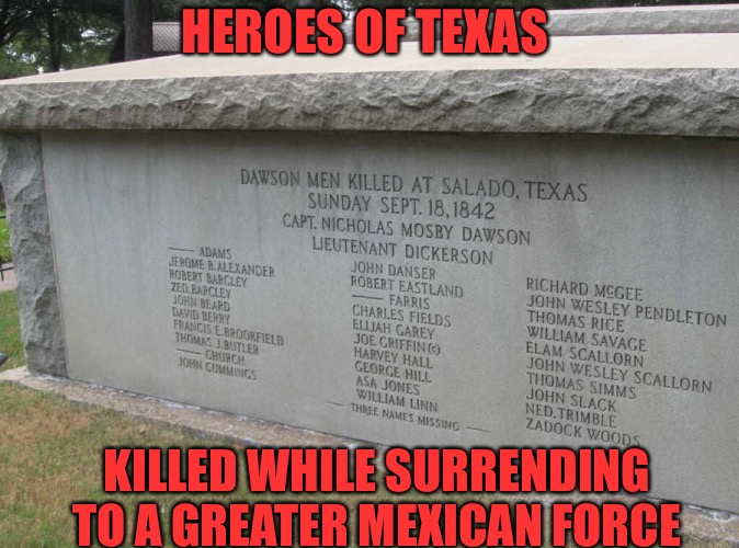 Dawson Massacre  | HEROES OF TEXAS KILLED WHILE SURRENDING TO A GREATER MEXICAN FORCE | image tagged in massacre,texas,300,war,heroes,republic | made w/ Imgflip meme maker