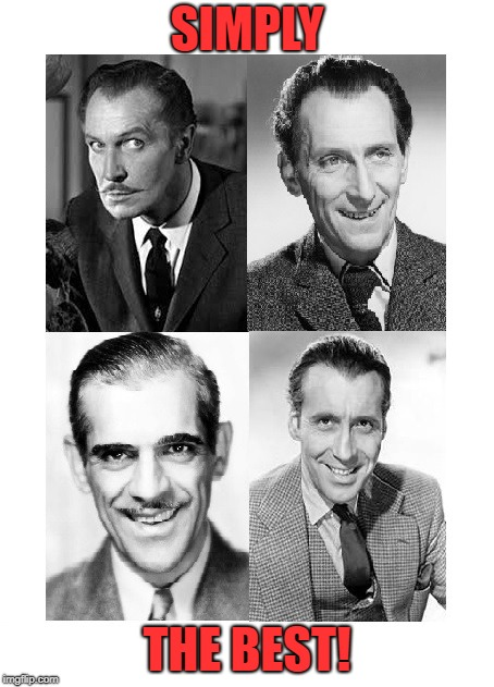 Masters of Suspense | SIMPLY THE BEST! | image tagged in christopher lee,peter cushing,vincent price,boris karloff | made w/ Imgflip meme maker