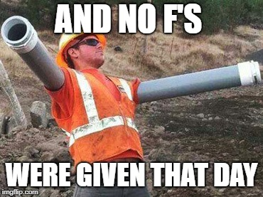 Double arm construction worker | AND NO F'S WERE GIVEN THAT DAY | image tagged in double arm construction worker | made w/ Imgflip meme maker