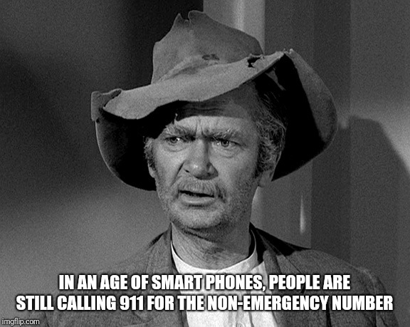 What in tarnation | IN AN AGE OF SMART PHONES, PEOPLE ARE STILL CALLING 911 FOR THE NON-EMERGENCY NUMBER | image tagged in what in tarnation,911,emergency | made w/ Imgflip meme maker