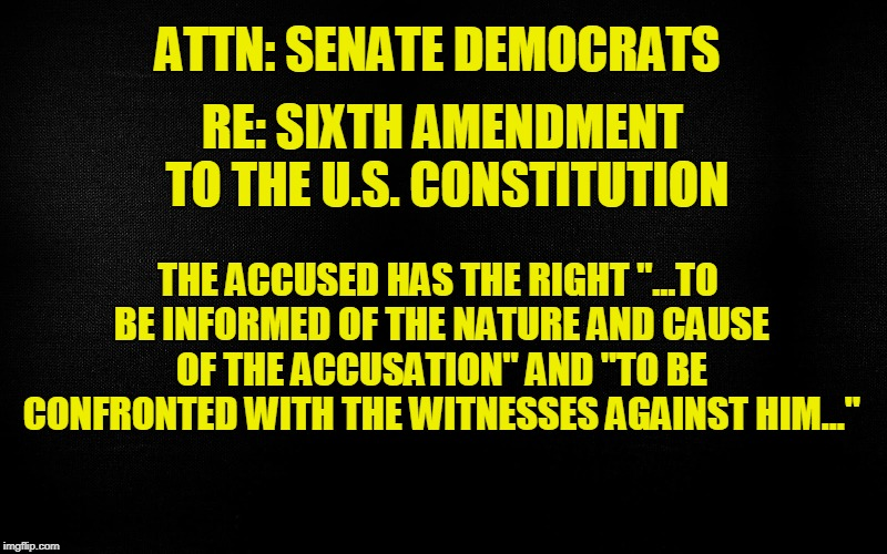 "FYI to Senate Democrats | ATTN: SENATE DEMOCRATS RE: SIXTH AMENDMENT TO THE U.S. CONSTITUTION THE ACCUSED HAS THE RIGHT ""...TO BE INFORMED OF THE NATURE AND CAUSE OF  