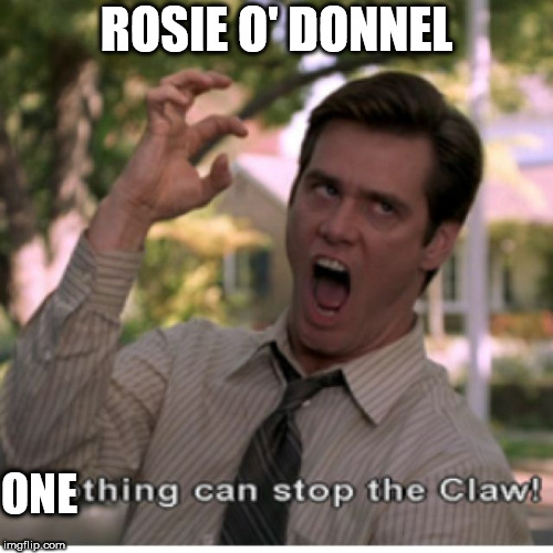 Jim carrey does the CLAW!!! | ROSIE O' DONNEL ONE | image tagged in jim carrey,the,claw | made w/ Imgflip meme maker