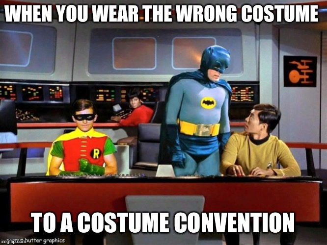 Ayeee | WHEN YOU WEAR THE WRONG COSTUME TO A COSTUME CONVENTION | image tagged in batman star trek,memes,funny,funny memes,comic con | made w/ Imgflip meme maker