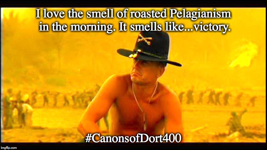 I love the smell of roasted Pelagianism in the morning. It smells like...victory. #CanonsofDort400 | image tagged in calvinism,reformed theology,canons of dort | made w/ Imgflip meme maker