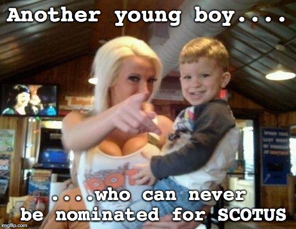 Boy at Hooters | Another young boy.... ....who can never be nominated for SCOTUS | image tagged in scotus | made w/ Imgflip meme maker