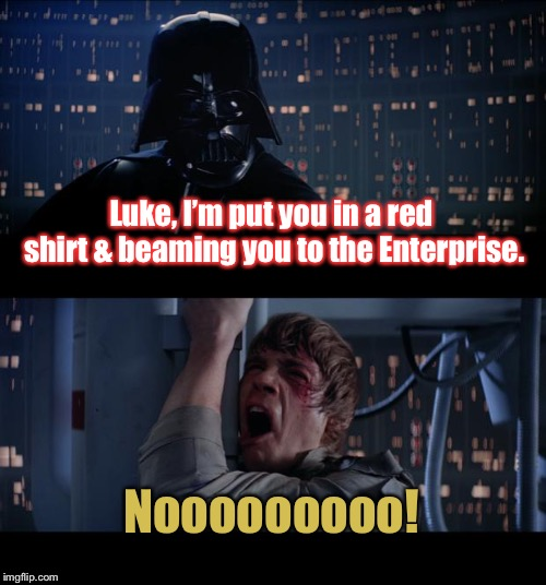 When Sci Fi crosses over | Luke, I'm put you in a red shirt & beaming you to the Enterprise. Nooooooooo! | image tagged in memes,star wars no,star trek,red shirts,funny memes | made w/ Imgflip meme maker